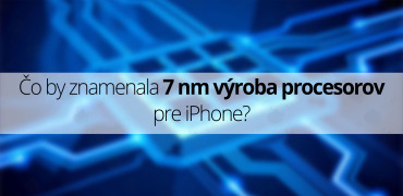 7nm-procesory-iphone---titulná-fotografia---SvetApple7nm-procesory-iphone---titulná-fotografia---SvetApple