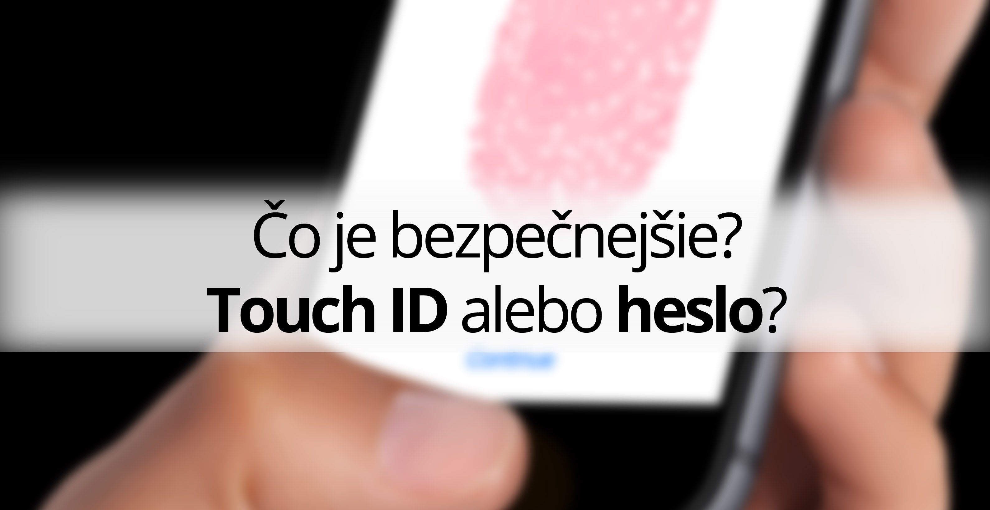 Čo je bezpečnejšie Touch ID alebo heslo