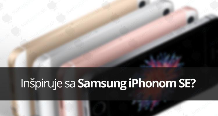 Inšpiruje sa Samsung iPhonom SE