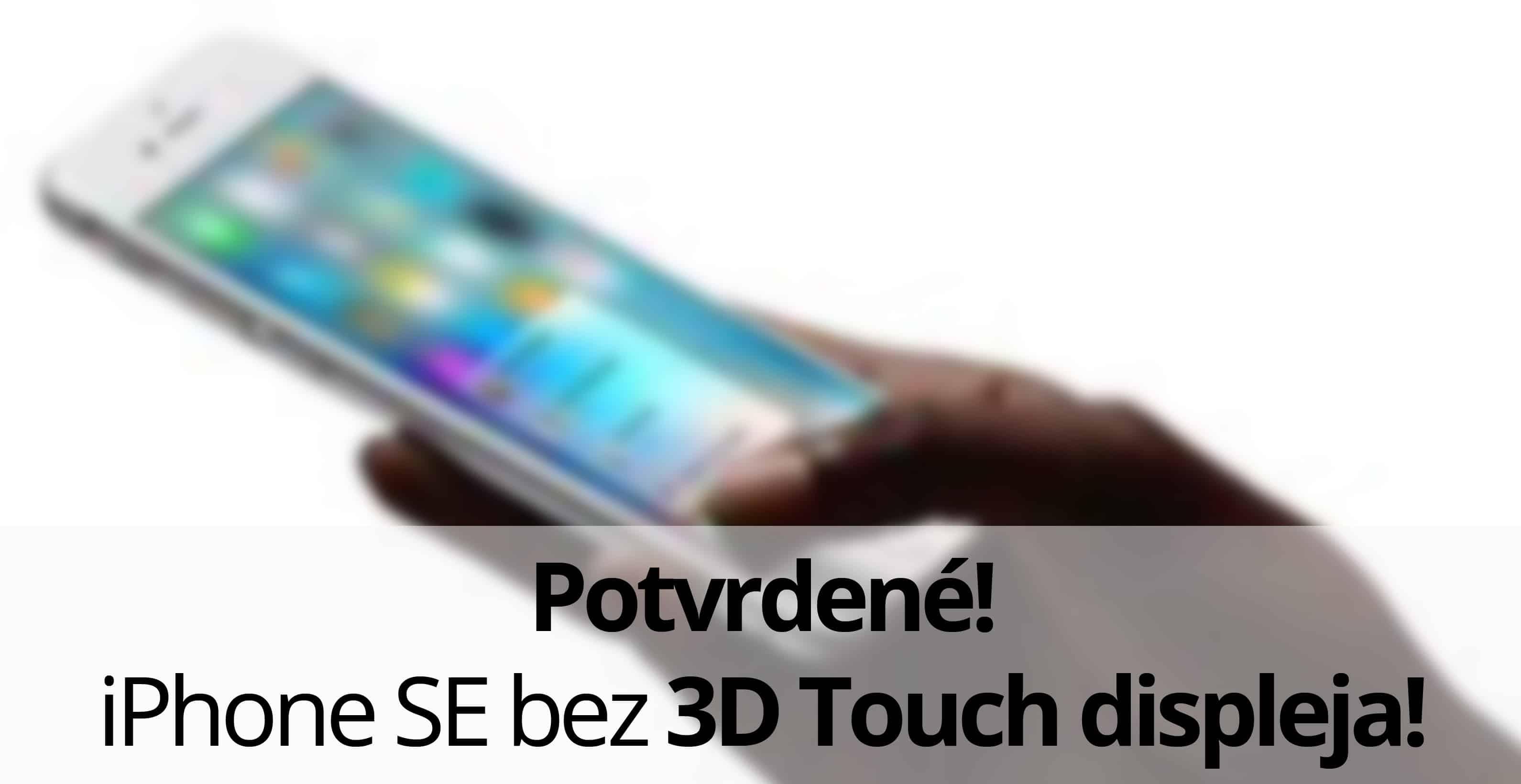 Potvrdené! iPhone SE bez 3D Touch displeja!