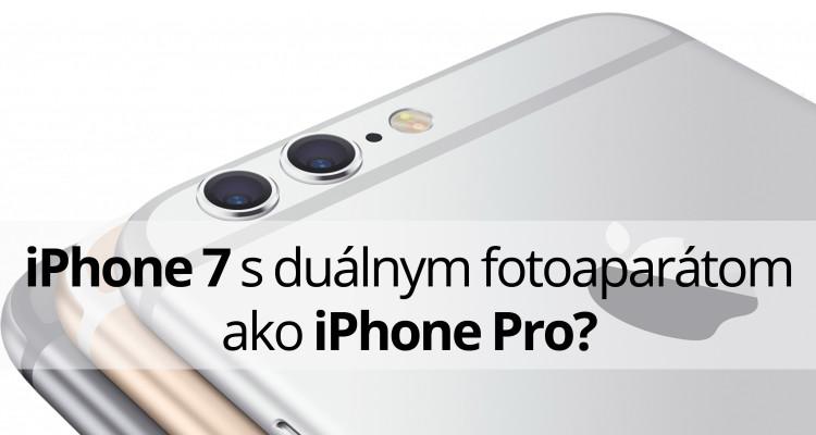 iPhone 7 s duálnym fotoaparátom ako iPhone Pro