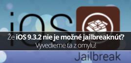 Že iOS 9.3.2 nie je možné jailbreaknúť? Vyvedieme ťa z omylu!