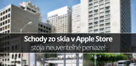 Schody zo skla v Apple Store stoja neuveriteľné peniaze!