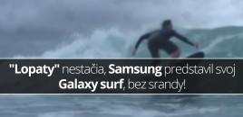 """""""Lopaty"""" nestačia, Samsung predstavil svoj Galaxy surf, bez srandy!"""