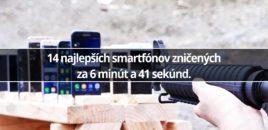 14 najlepších smartfónov zničených za 6 minút a 41 sekúnd.