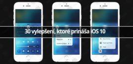 30 vylepšení, ktoré prináša iOS 10