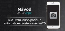 Návod: Ako uzamknúť expozíciu a automatické zaostrovanie na iOS fotoaparáte