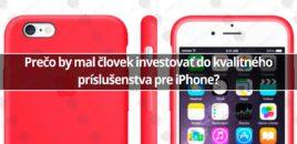 Prečo by mal človek investovať do kvalitného príslušenstva pre iPhone?