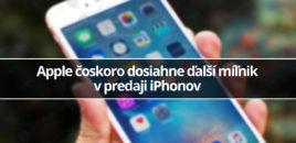 Apple čoskoro dosiahne ďalší míľnik  v predaji iPhonov