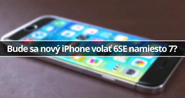 Bude sa nový iPhone volať 6SE namiesto 7?