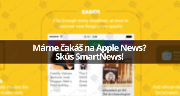 Márne čakáš na Apple News Skús SmartNews