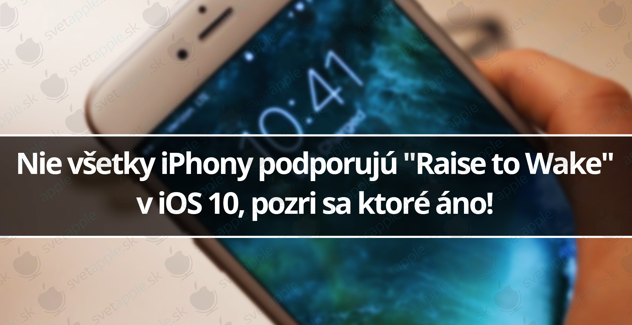 Nie všetky iPhony podporujú Raise to Wake v iOS 10 pozri sa ktoré áno