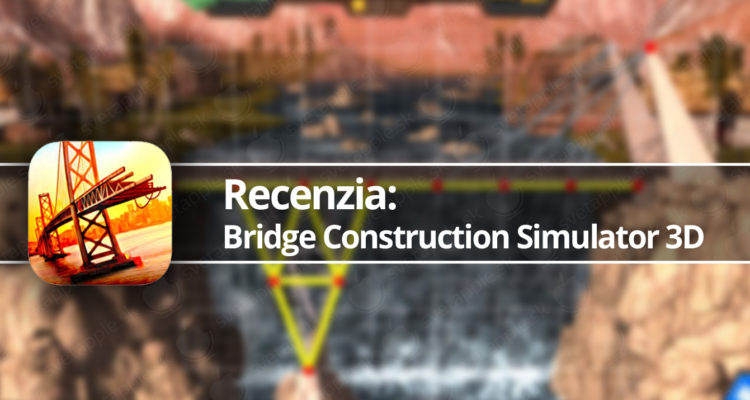 Recenzia Bridge Construction Simulator 3D