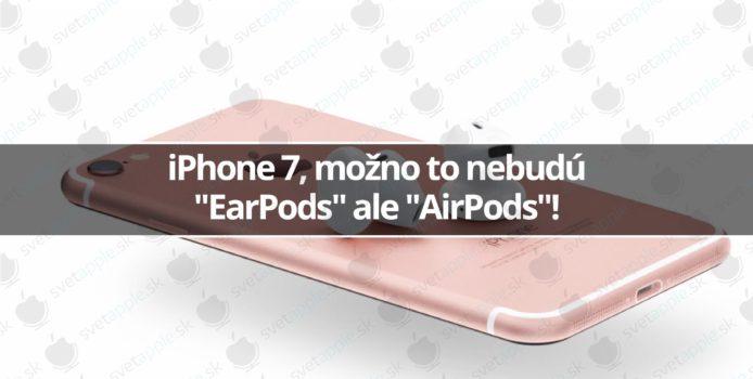 "iPhone 7, možno to nebudú ""EarPods"" ale ""AirPods""!"