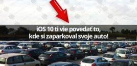 iOS 10 ti vie povedať to, kde si zaparkoval svoje auto!