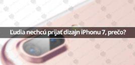 Ľudia nechcú prijať dizajn iPhonu 7, prečo?