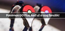 Pokémon GO Plus, keď už si ozaj fanúšik!