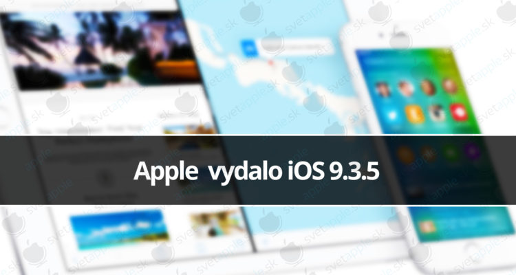 Apple vydalo iOS 9.3.5