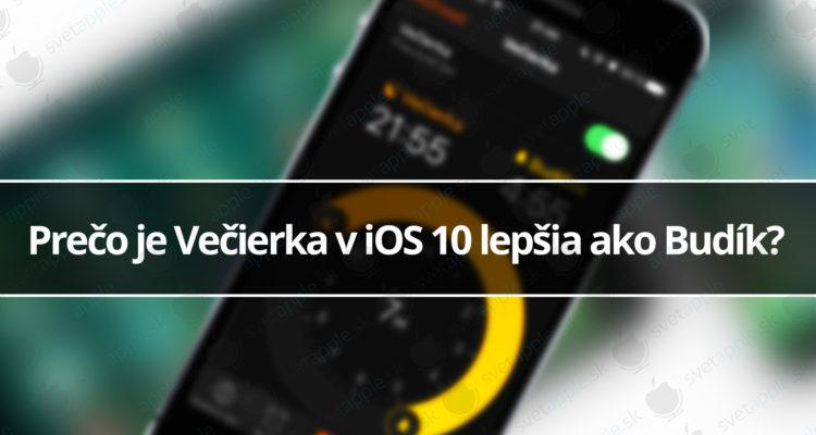 Prečo je Večierka v iOS 10 lepšia ako Budík?