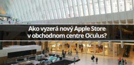 Ako vyzerá nový Apple Store vo obchodnom centre Oculus?