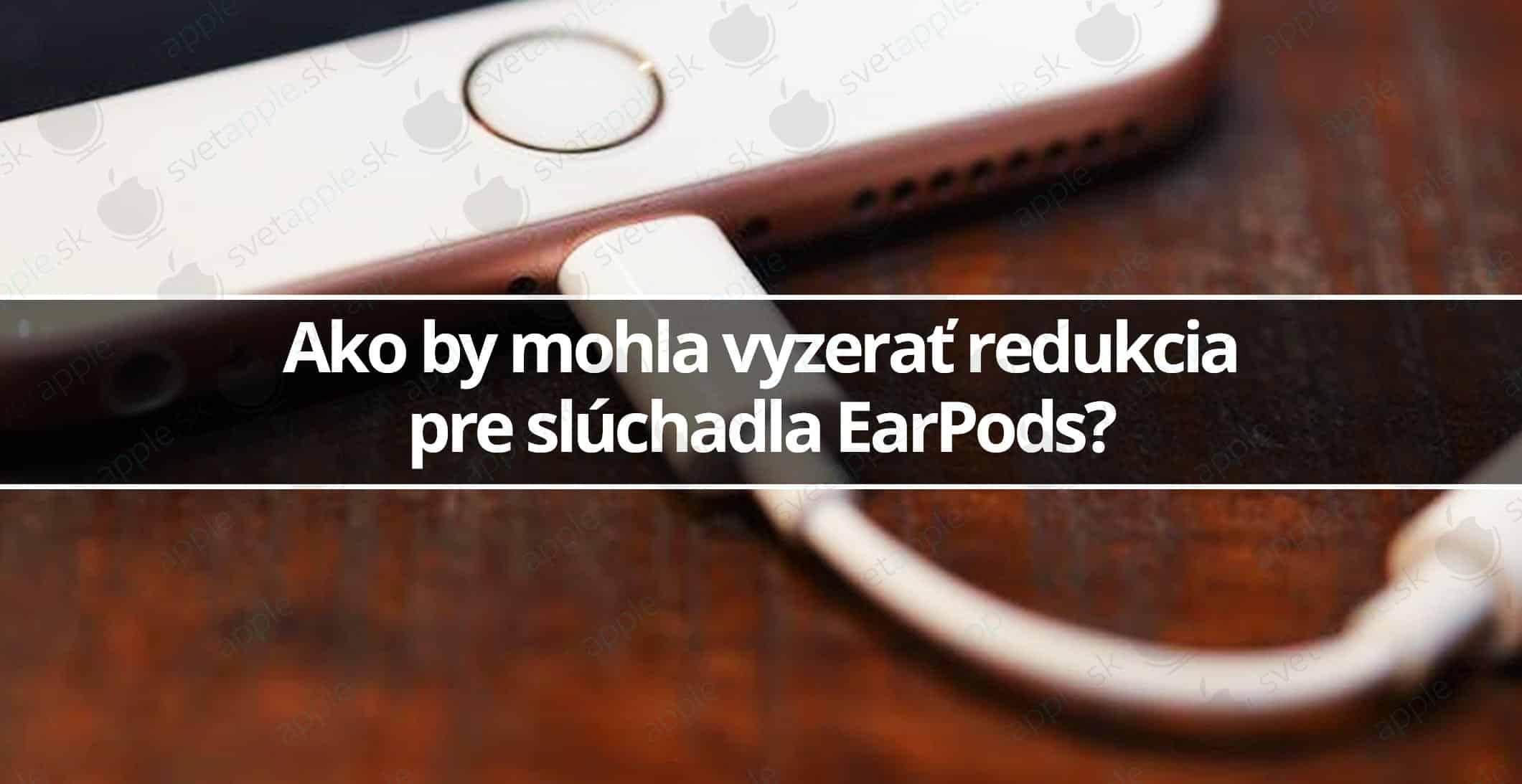 Ako by mohla vyzerať redukcia pre slúchadlá EarPods  - Svetapple.sk 653ec900720