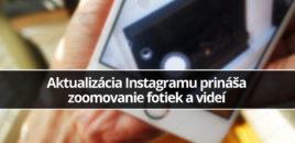 Aktualizácia Instagramu prináša  zoomovanie fotiek a videí