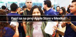 Pozri sa na prvý Apple Store v Mexiku!