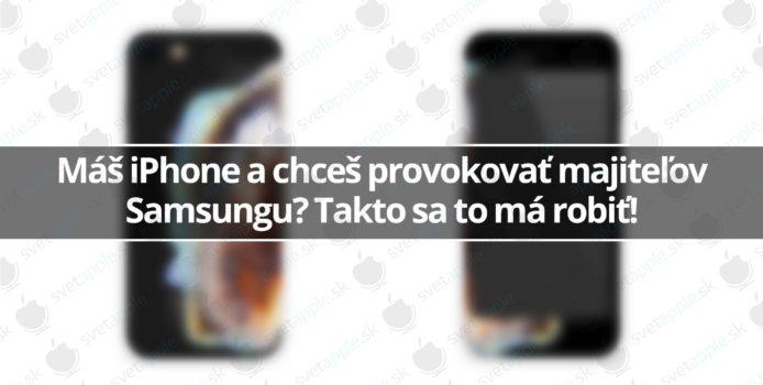 Máš iPhone a chceš provokovať majiteľov Samsungu? Takto sa to má robiť!