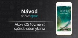 Návod: Ako v iOS 10 zmeniť spôsob odomykania