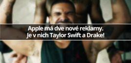 Apple má dve nové reklamy. Je v nich Taylor Swift a Drake!