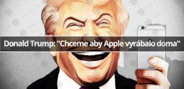"""Donald Trump: """"Chceme, aby Apple vyrábalo doma"""""""
