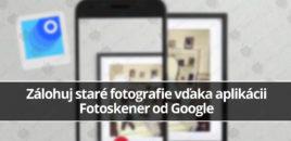 Zálohuj staré fotografie vďaka aplikácii Fotoskener od Google