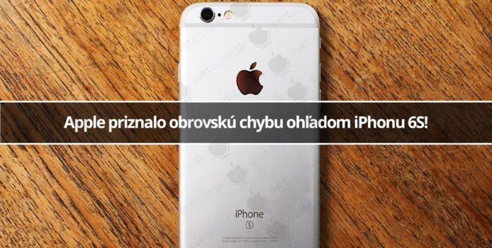 Apple priznalo obrovskú chybu ohľadom iPhonu 6S!