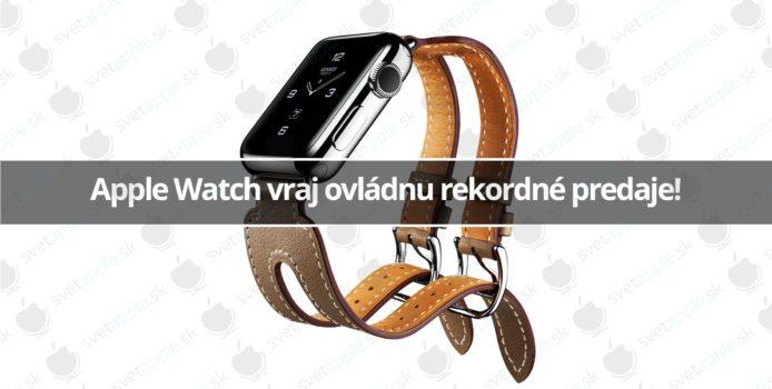 Apple Watch vraj ovládnu rekordné predaje!