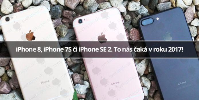 iPhone 8, iPhone 7S či iPhone SE 2. To nás čaká v roku 2017!