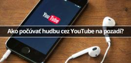Ako počúvať hudbu cez YouTube na pozadí?