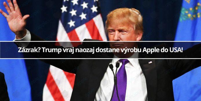 Zázrak? Trump vraj naozaj dostane výrobu Apple do USA!