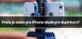 Prečo je statív pre iPhone ideálnym doplnkom?