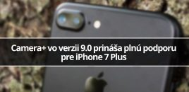 Camera+ vo verzii 9.0 prináša plnú podporu pre iPhone 7 Plus