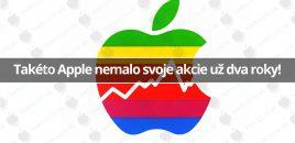 Takéto Apple nemalo svoje akcie už dva roky!