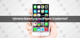 Výmena baterky aj na iPhone 6 zadarmo?