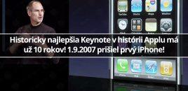 Historicky najlepšia Keynote v histórii Applu má už 10 rokov! 1.9.2007 prišiel prvý iPhone!