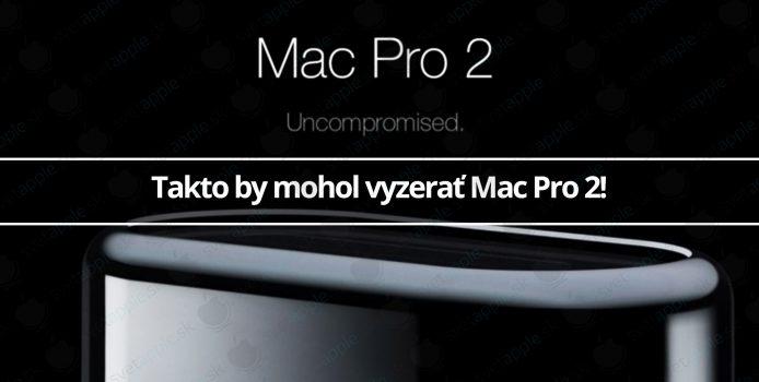 Takto by mohol vyzerať Mac Pro 2!