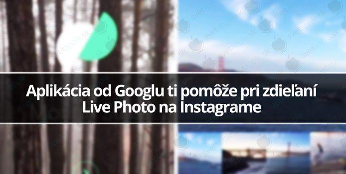 Aplikácia od Googlu ti pomôže pri zdieľaní Live Photo na Instagrame
