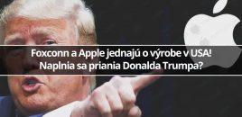 Foxconn a Apple jednajú o výrobe v USA! Naplnia sa priania Donalda Trumpa?