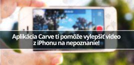Aplikácia Carve ti pomôže vylepšiť video z iPhonu na nepoznanie!