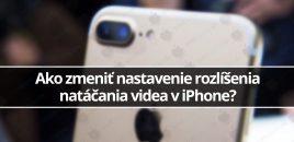 Ako zmeniť nastavenie rozlíšenia natáčania videa v iPhone?