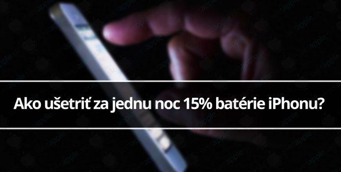 Ako ušetriť za jednu noc 15% batérie iPhonu?