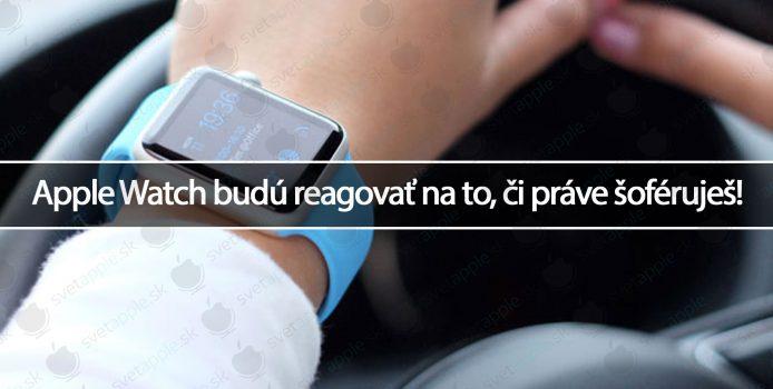 Apple Watch budú reagovať na to, či práve šoféruješ!