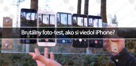 Brutálny foto-test, ako si viedol iPhone?